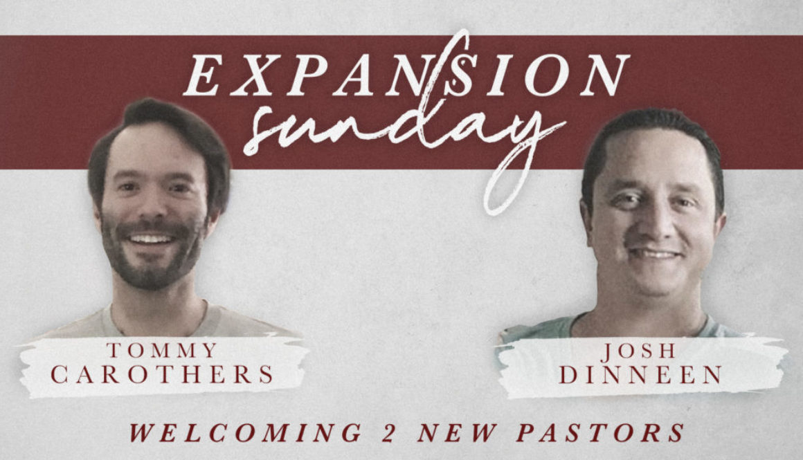Expansion Sunday - Welcoming 2 Pastors - Josh Dinneen - Tommy Carothers