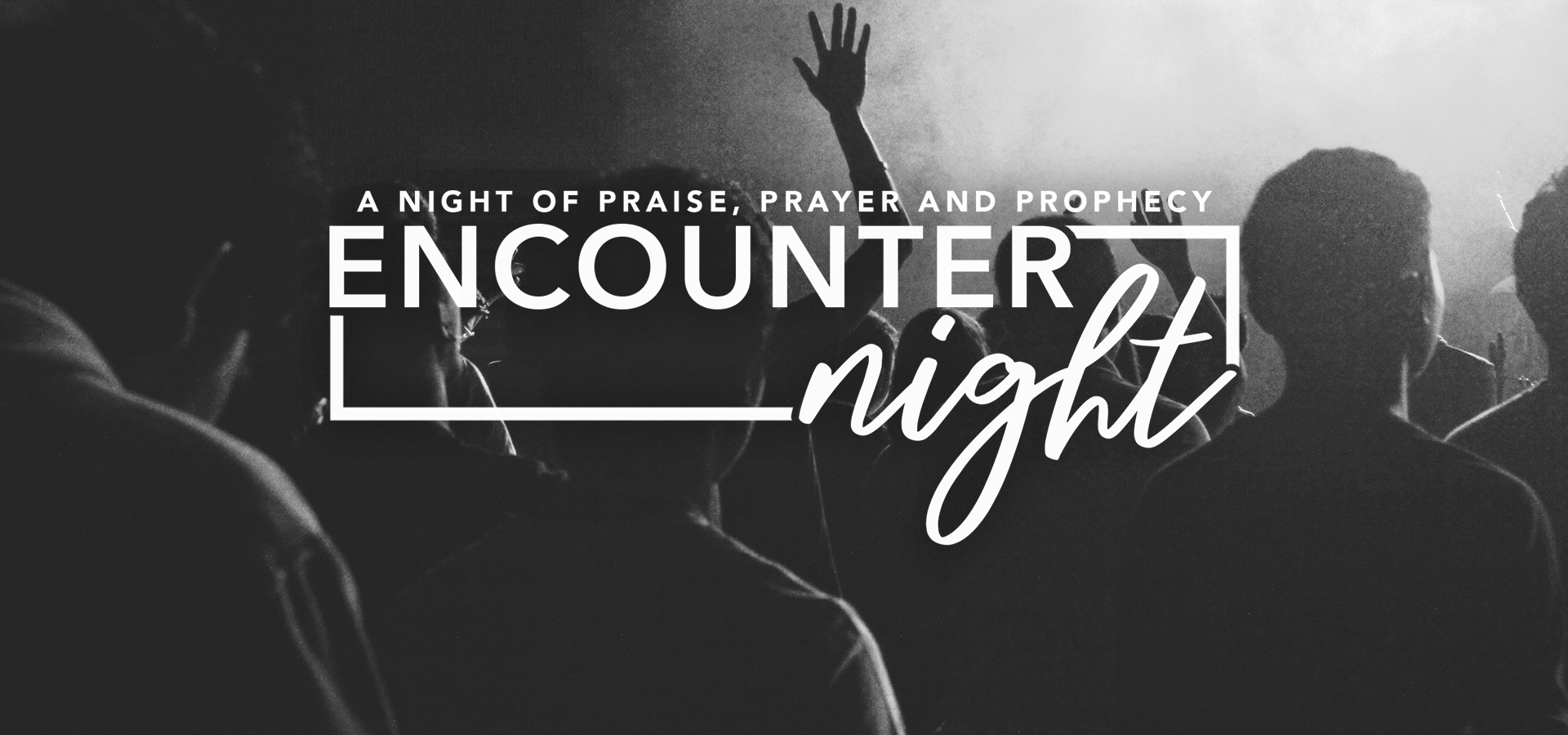 Encounter Night - A Night of Praise, Prayer and Prophecy Banner - Picture of Congregation in Praise and Worship