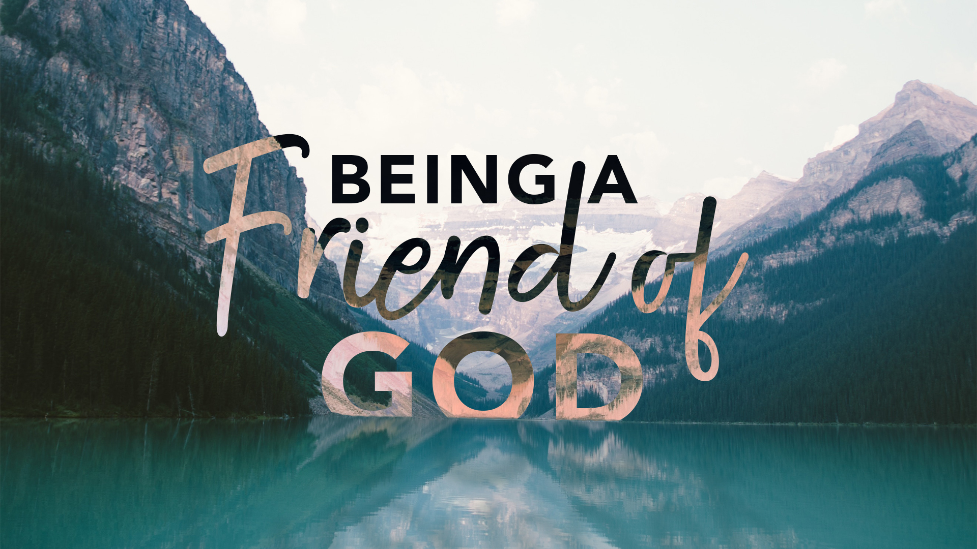 Being a Friend of God Banner - Picture of Mountains and Lake